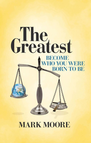 The Greatest: Become Who You Were Born to Be - eBook  -     By: Mark Moore