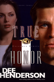 True Honor, Uncommon Heroes Series #3   -     By: Dee Henderson