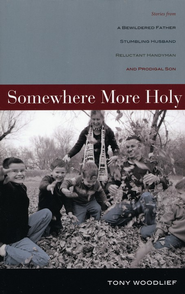 Somewhere More Holy: Stories from a Bewildered Father, Stumbling Husband, Reluctant Handyman, and Prodigal Son - eBook  -     By: Tony Woodlief