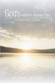 Gods Addiction Recovery Plan: The Biblical Path to Freedom - eBook  -     By: Michael Wrenn