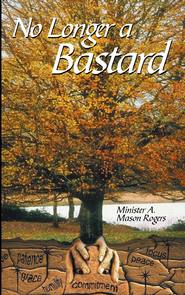 No Longer a Bastard - eBook  -     By: Minister A. Mason Rogers