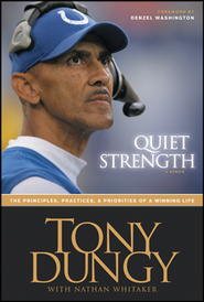 Quiet Strength: The Principles, Practices & Priorities of a Winning Life  -     By: Tony Dungy, Nathan Whitaker