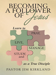 Becoming a Follower of Jesus: Learn to Live, Pray, Study, and Manage as a True Disciple - eBook  -     By: Pastor Jim Kirkland