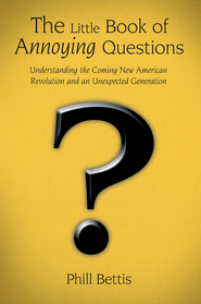 The Little Book of Annoying Questions: Understanding the Coming New American Revolution and an Unexpected Generation - eBook  -     By: Phill Bettis