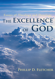 The Excellence of God: Essays of Theology and Doxology - eBook  -     By: Phillip Fletcher