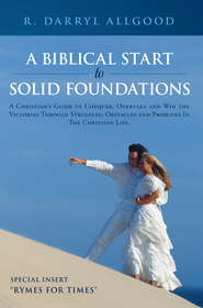 A Biblical Start to Solid Foundations                           -     By: R. Darryl Allgood