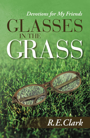 Glasses in the Grass: Devotions for My Friends - eBook  -     By: R.E. Clark