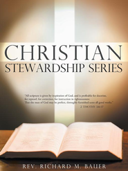 Christian Stewardship Series - eBook  -     By: Rev. Richard M. Bauer