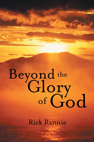 Beyond the Glory of God - eBook  -     By: Rick Rannie