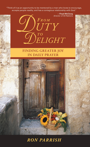 From Duty to Delight: Finding Greater Joy in Daily Prayer - eBook  -     By: Ron Parrish