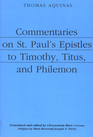 Commentaries on St. Paul's Epistles to Timothy, Titus, and Philemon  -     Edited By: Chrysostom Baer     By: Thomas Aquinas