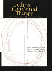 Christ-Centered Therapy: The Practical Integration of Theology  and Psychology, Hardcover  -              By: Neil T. Anderson, Terry E. Zuehlke, Julianne S. Zuehlke