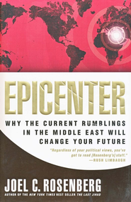 Epicenter: Why the Current Rumblings in the Middle East Will Change Your Future  -              By: Joel C. Rosenberg