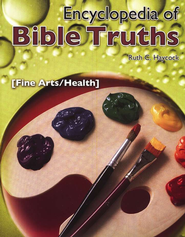 Encyclopedia of Bible Truths: Fine Arts/Health   -     By: Ruth C. Haycock