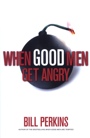 When Good Men Get Angry: How to Understand and Deal with Anger in a Godly Way  -     By: Bill Perkins