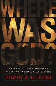 Where Was God? Answers to Tough Questions About God and Natural Disasters  -     By: Erwin W. Lutzer