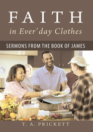 Faith in Everday Clothes: Sermons from the Book of James - eBook  -     By: T.A. Prickett