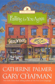 Falling for You Again, Four Seasons Series #3   -              By: Catherine Palmer, Gary Chapman