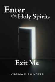 Enter the Holy Spirit, Exit Me - eBook  -     By: Virginia Saunders