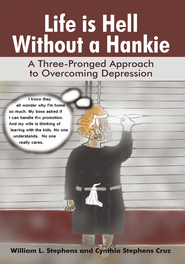 Life is Hell Without a Hankie: A Three-Pronged Approach to Overcoming Depression - eBook  -     By: William Stephens, Cynthia Cruz