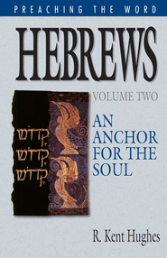 Hebrews (Vol. 2): An Anchor for the Soul - eBook  -     By: R. Kent Hughes