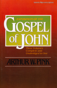 Exposition of the Gospel of John, One-Volume Edition  -              By: Arthur W. Pink