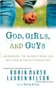 God, Girls, and Guys: Answers to Questions on Dating and Relationships - eBook  -     By: Robin Marsh, Lauren Nelson
