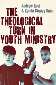 The Theological Turn in Youth Ministry - eBook  -     By: Andrew Root, Kenda Creasy Dean