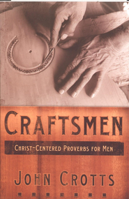 Craftsmen: Skillfully Leading Your Family for Christ - eBook  -     By: John Crotts