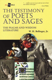 Testimony of Poets & Sages: The Psalms & Wisdom  Literature   -     By: W.H. Bellinger Jr.
