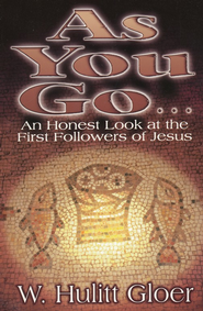 As You Go: An Honest Look at the First Followers of  Jesus  -     By: W. Hulitt Gloer