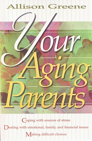 Your Aging Parents   -     By: Allison Greene