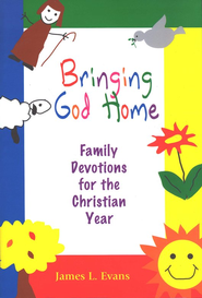 Bringing God Home: Family Devotions for the Christian Year  -     By: James Evans