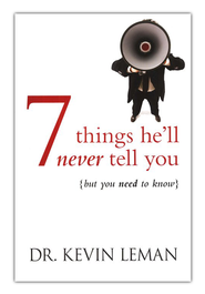7 Things He'll Never Tell You...But You Need to Know   -     By: Dr. Kevin Leman