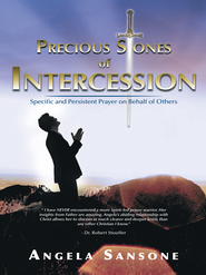 Precious Stones of Intercession: Specific and Persistent Prayer on Behalf of Others - eBook  -     By: Angela Sansone