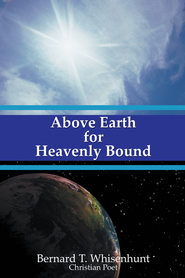 Above Earth for Heavenly Bound - eBook  -     By: Bernard Whisenhunt
