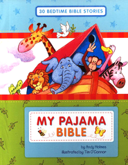 My Pajama Bible: 30 Bedtime Bible Stories   -              By: Andy Holmes, Tim O'Conner