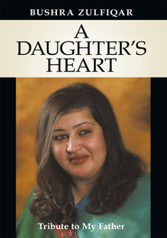 A DAUGHTER'S HEART: Tribute to My Father - eBook  -     By: Bushra Zulfiqar