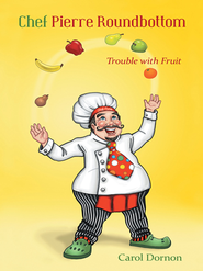 Chef Pierre Roundbottom: Trouble with Fruit - eBook  -     By: Carol Dornon