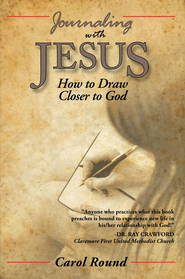 Journaling with Jesus: How to Draw Closer to God - eBook  -     By: Carol Round