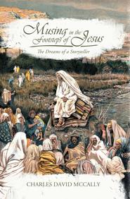 Musing in the Footsteps of Jesus: The Dreams of a Storyteller - eBook  -     By: Charles McCally