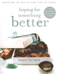 Hoping for Something Better: Refusing to Settle for Life as Usual  -     By: Nancy Guthrie
