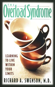 The Overload Syndrome: Learning to Live Within Your Limits  -     By: Richard A. Swenson M.D.