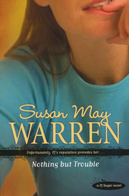 Nothing but Trouble, PJ Sugar Series #1   -              By: Susan May Warren