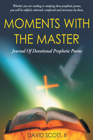 Moments With The Master: A Journal of Devotional Prophetic Poems - eBook  -     By: David Scott II