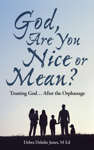 God, Are You Nice or Mean?: Trusting God After the Orphanage - eBook  -     By: Debra Delulio Jones