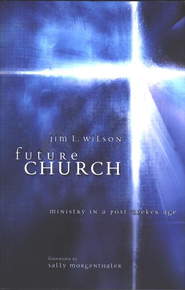 Future Church: Ministry in a Post-Seeker Age  -     By: Jim L. Wilson