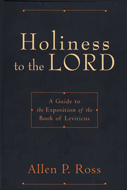 Holiness to the Lord: A Guide to the Exposition of the Book of Leviticus  -     By: Allen P. Ross