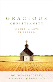 Gracious Christianity: Living the Love We Profess  -     By: Douglas Jacobsen, Rodney J. Sawatsky