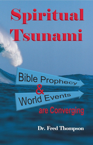 Spiritual Tsunami: Biblical prophecy and world events are converging - eBook  -     By: Fred Thompson